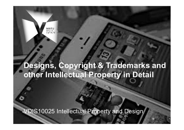 Lecture 3 - IP in detail Designs + others - VDIS10025 Intellectual Property and Design