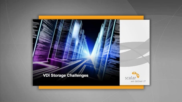 Vdi storage challenges_presented at vmug_toronto 2014 by scalar decisions