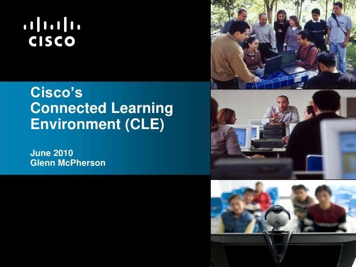 Cisco'sConnected Learning Environment (CLE)June 2010Glenn McPherson<br />