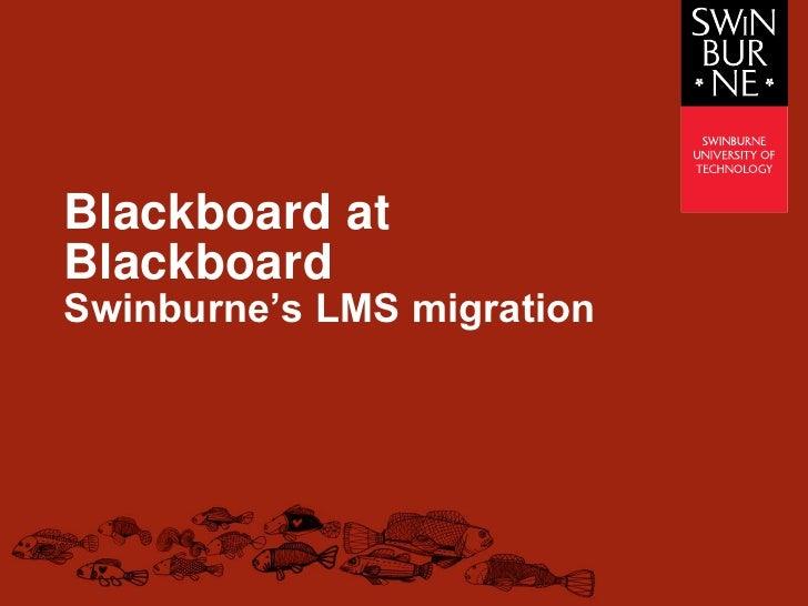 Blackboard at Blackboard – Swinburne's LMS migration