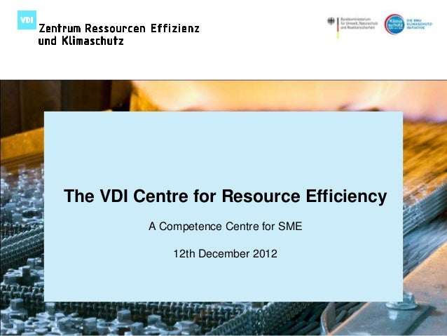 The VDI Centre for Resource Efficiency                                                            A Competence Centre for ...
