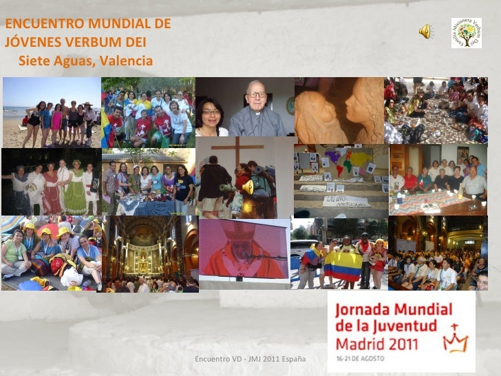 ENCUENTRO MUNDIAL DE JÓVENES VERBUM DEI  Siete Aguas, Valencia  Encuentro VD - JMJ 2011 España