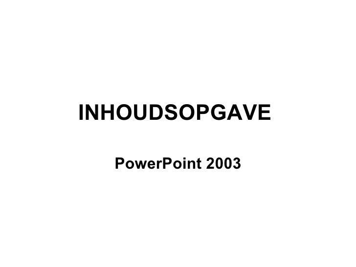 INHOUDSOPGAVE  PowerPoint 2003