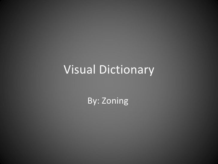 Visual Dictionary By: Zoning