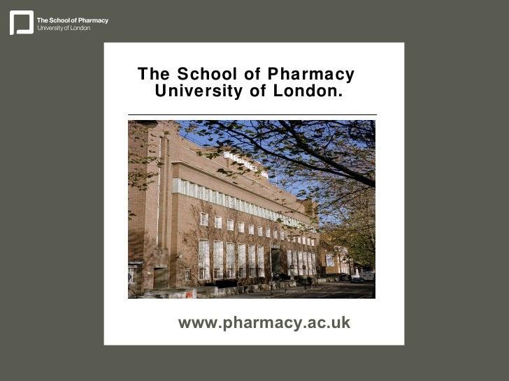 The School of Pharmacy  University of London. www.pharmacy.ac.uk