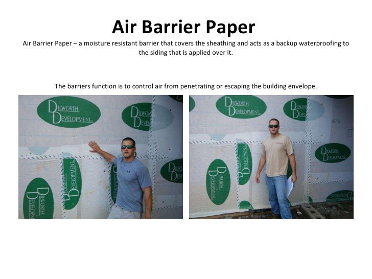 Air Barrier Paper   Air Barrier Paper – a moisture resistant barrier that covers the sheathing and acts as a backup waterp...