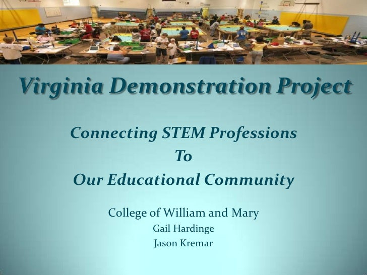 VirginiaDemonstration Project<br />Connecting STEM Professions<br />To <br />Our Educational Community<br />College of Wil...