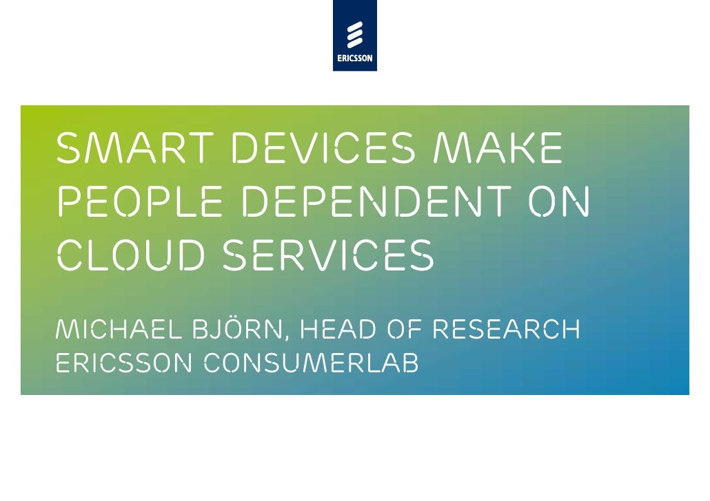 Smart devices make people dependent on cloud services - Michael Björn, head of research Ericsson consumerLab