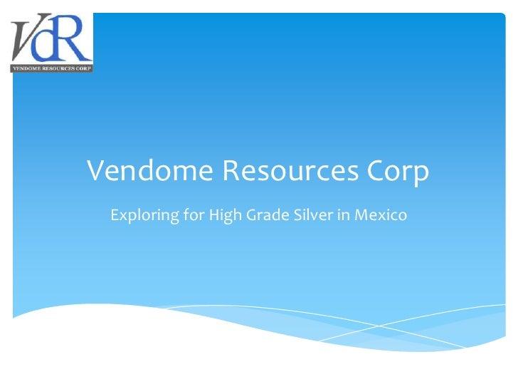 Vendome Resources Corp Exploring for High Grade Silver in Mexico