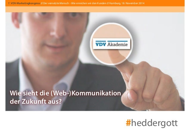 7. VDV-Marketingkongress // Der vernetzte Mensch – Wie erreichen wir den Kunden // Hamburg, 18. November 2014  Wie sieht d...