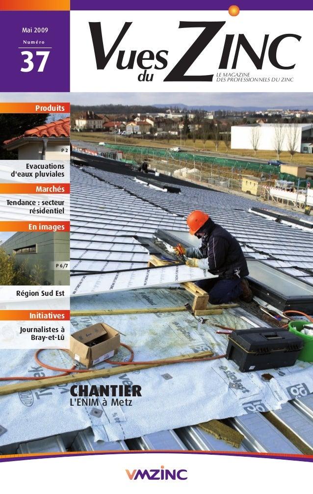 LE MAGAZINE  DES PROFESSIONNELS DU ZINC  Mai 2009  Numéro  37  CHANTIER  L'ENIM à Metz  Produits  P 2  Evacuations  d'eaux...