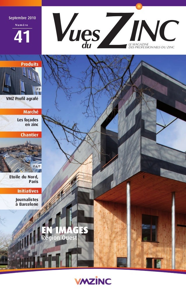 LE MAGAZINE DES PROFESSIONNELS DU ZINC Septembre 2010 N u m é r o 41 EN IMAGES Région Ouest VMZ Profil agrafé Les façades ...