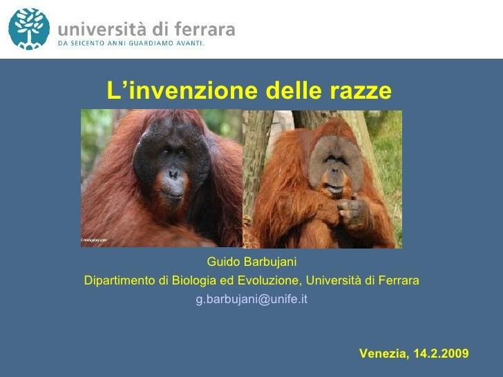 L'invenzione delle razze Guido Barbujani Dipartimento di Biologia ed Evoluzione, Università di Ferrara [email_address] Ven...