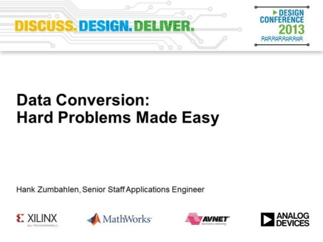 Data Converters for Solving Hard Problems Advanced Techniques of Higher Performance Signal Processing Presenter: Hank Zumb...