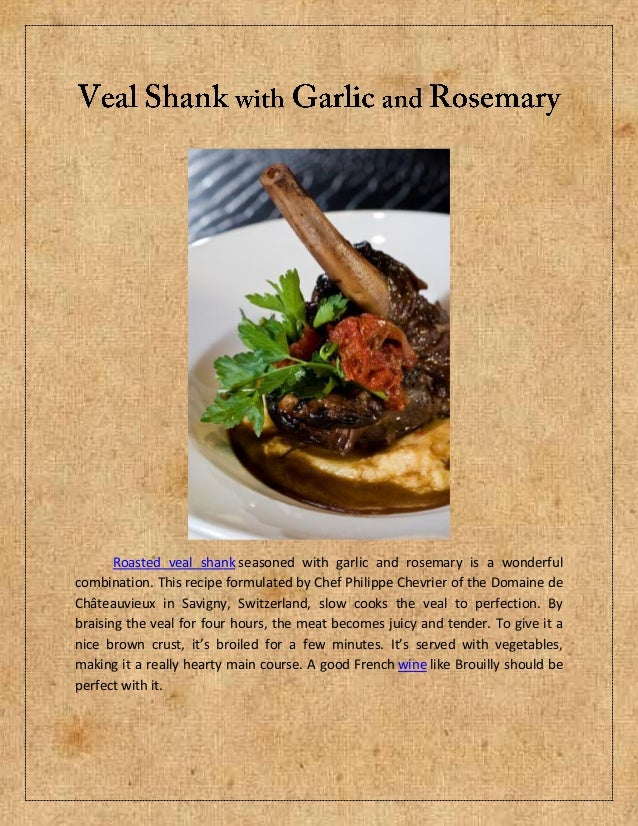 Roasted veal shank seasoned with garlic and rosemary is a wonderfulcombination. This recipe formulated by Chef Philippe Ch...