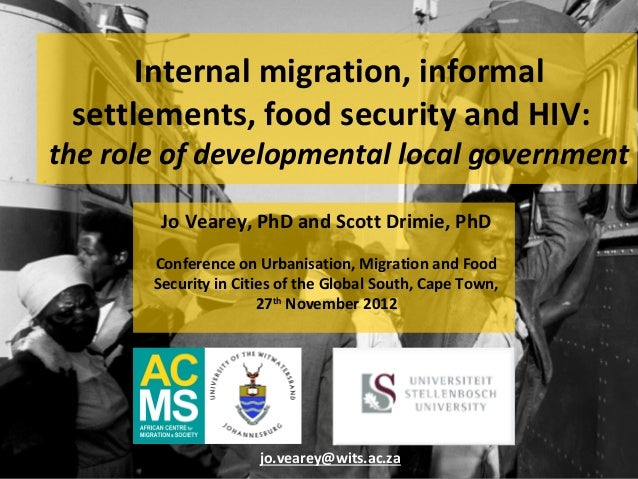 Internal migration, informal settlements, food security and HIV:the role of developmental local government        Jo Veare...