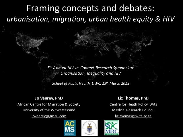 Framing concepts and debates:urbanisation, migration, urban health equity & HIV                    5th Annual HIV-In-Conte...