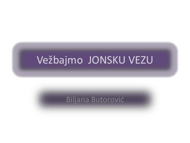 Vežbajmo JONSKU VEZU  Biljana Butorović