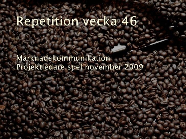 Repetition vecka 46  Marknadskommunikation Projektledare spel november 2009