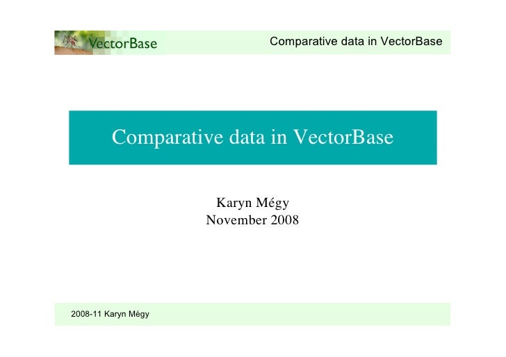 Comparative data in VectorBase              Comparative data in VectorBase                        Karyn Mégy              ...