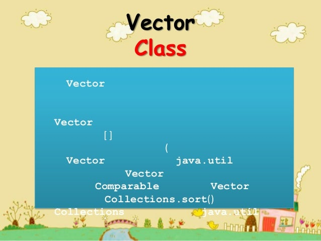 Vector Class Vector  Vector [] ( Vector  java.util  Vector Comparable Vector Collections.sort() Collections java.util
