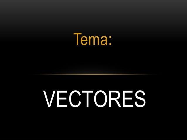 Tema:VECTORES