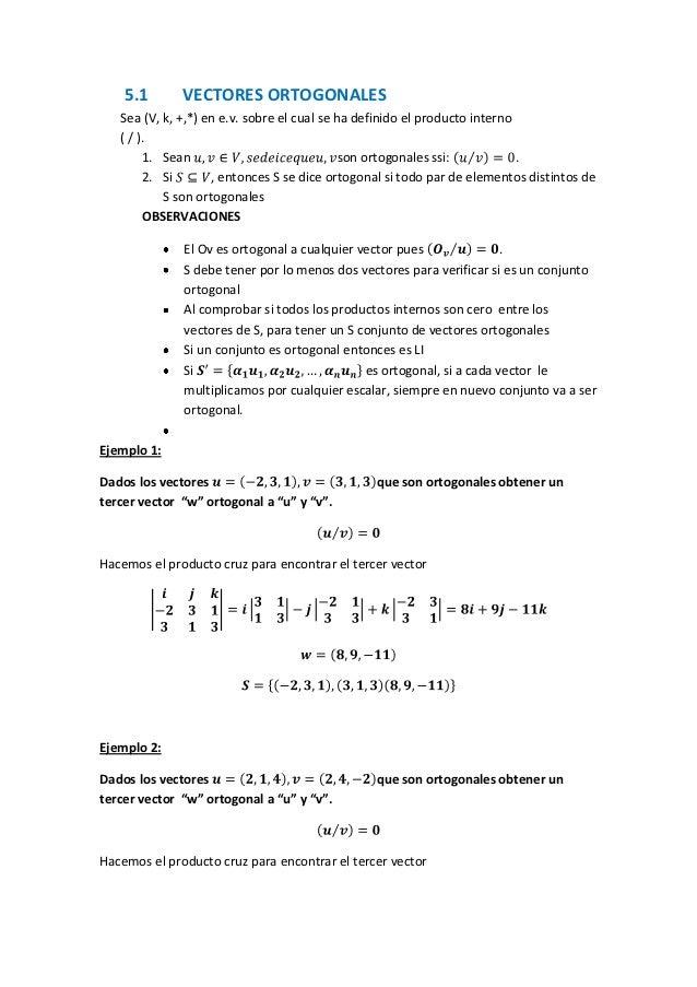 5.1       VECTORES ORTOGONALES   Sea (V, k, +,*) en e.v. sobre el cual se ha definido el producto interno   ( / ).        ...