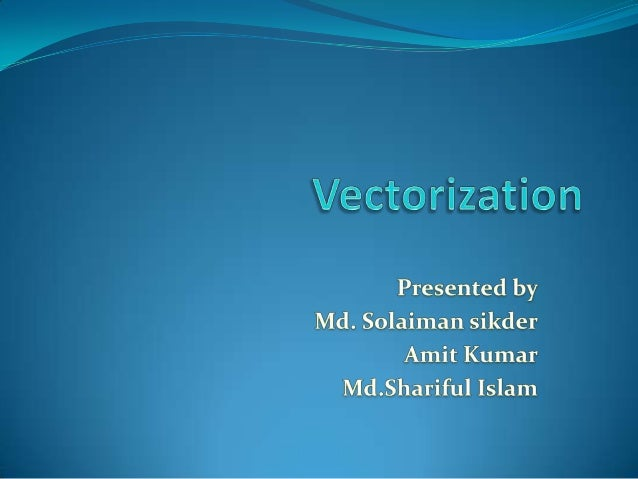 What is Vectorization?  Vectorization is the term for converting a scalar program to a vector program. Vectorized program...