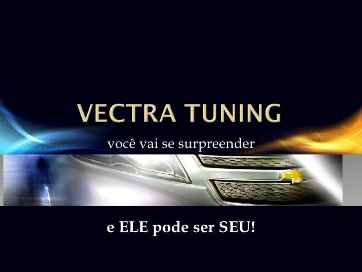 Vectra Tuning