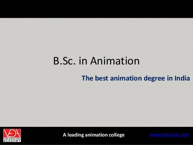 B.Sc. in Animation www.veda-edu.comA leading animation college The best animation degree in India