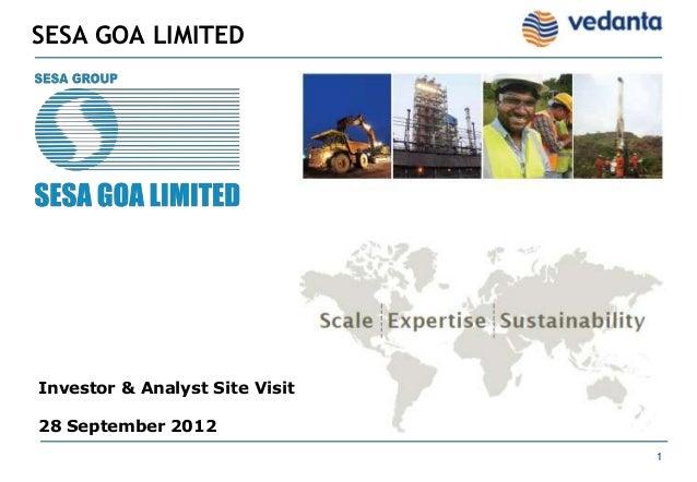 1SESA GOA LIMITEDPK Mukherjee, CEOInvestor & Analyst Site Visit28 September 2012