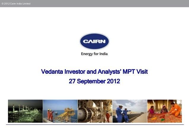 © 2012 Cairn India LimitedVedanta Investor and Analysts' MPT Visit27 September 2012