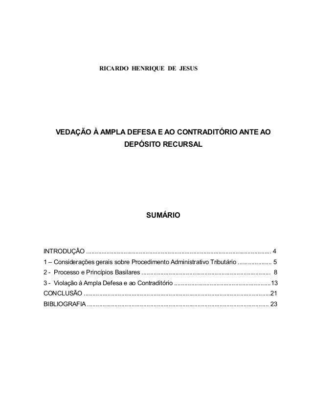 RICARDO HENRIQUE DE JESUS  VEDAÇÃO À AMPLA DEFESA E AO CONTRADITÓRIO ANTE AO  DEPÓSITO RECURSAL  SUMÁRIO  INTRODUÇÂO ........