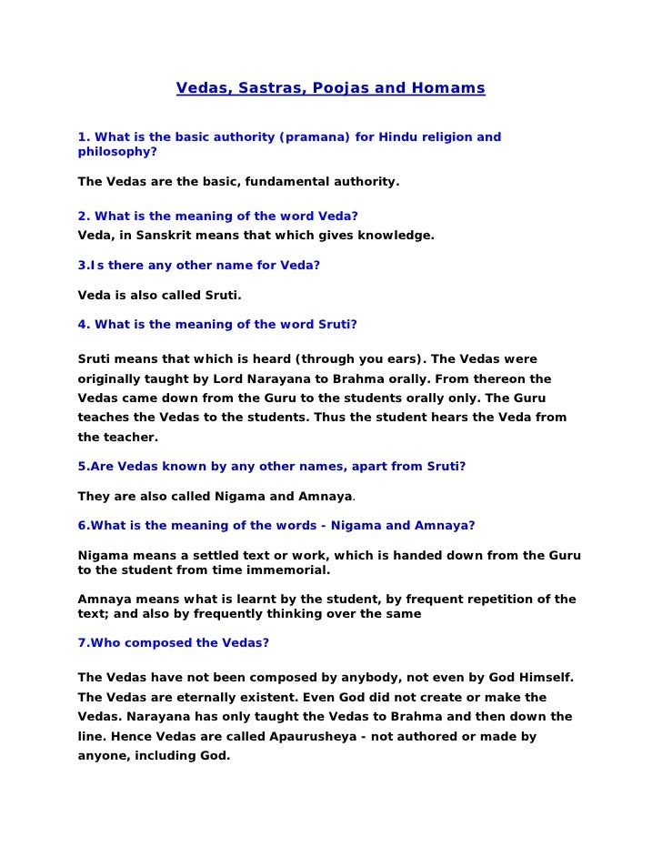 Vedas, Sastras, Poojas and Homams   1. What is the basic authority (pramana) for Hindu religion and philosophy?  The Vedas...