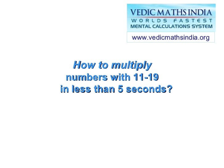 How to multiply numbers with 11-19   in less than 5 seconds? www.vedicmathsindia.org