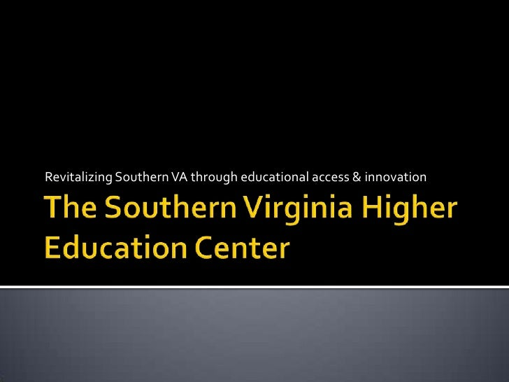 The Southern Virginia Higher Education Center<br />Revitalizing Southern VA through educational access & innovation<br />