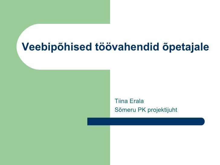 Veebipõhised töövahendid õpetajale Tiina Erala Sõmeru PK projektijuht