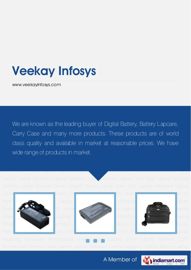 A Member ofVeekay Infosyswww.veekayinfosys.comLaptop Adapters Laptop Battery Laptop Carry Bags Laptop Docking Stations Lap...