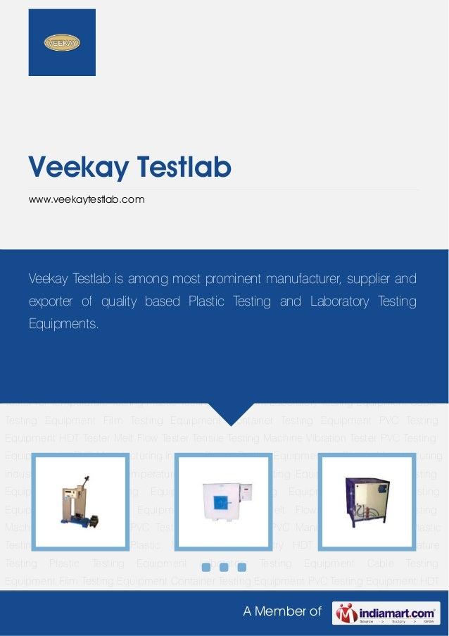 A Member ofVeekay Testlabwww.veekaytestlab.comPlastic Testing Equipment Laboratory Testing Equipment Cable Testing Equipme...
