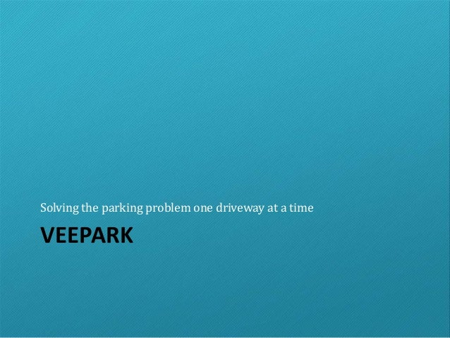 VEEPARK Solving the parking problem one driveway at a time
