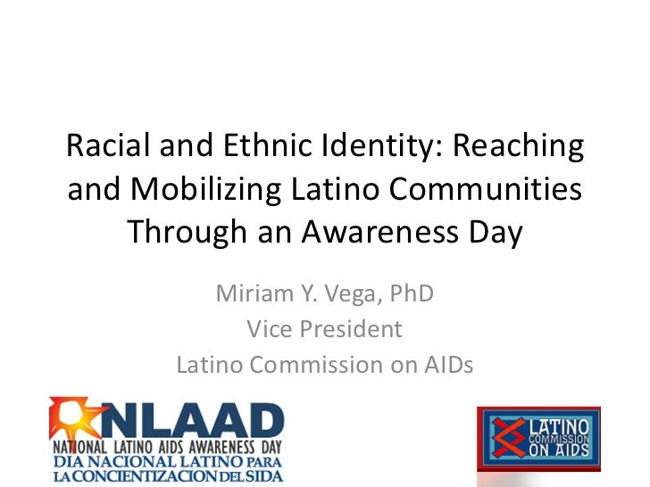 Racial and Ethnic Identity: Reachingand Mobilizing Latino Communities    Through an Awareness Day           Miriam Y. Vega...