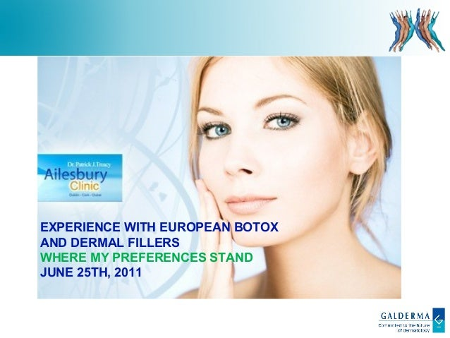 EXPERIENCE WITH EUROPEAN BOTOX AND DERMAL FILLERS WHERE MY PREFERENCES STAND JUNE 25TH, 2011