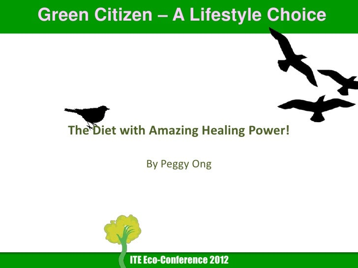 Green Citizen – A Lifestyle Choice   The Diet with Amazing Healing Power!                By Peggy Ong             ITE Eco-...