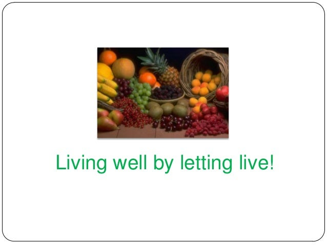 Living well by letting live!