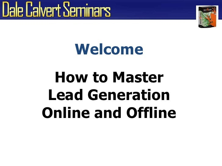 Welcome<br />How to Master Lead GenerationOnline and Offline<br />