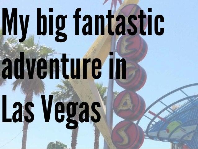 My big fantasticadventure inLas Vegas