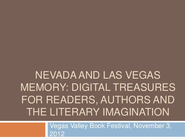NEVADA AND LAS VEGASMEMORY: DIGITAL TREASURESFOR READERS, AUTHORS AND THE LITERARY IMAGINATION    Vegas Valley Book Festiv...