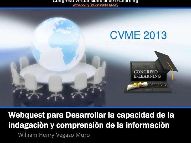 Webquest para Desarrollar la capacidad de la indagaciòn y comprensiòn de la informaciòn William Henry Vegazo Muro CVME 201...