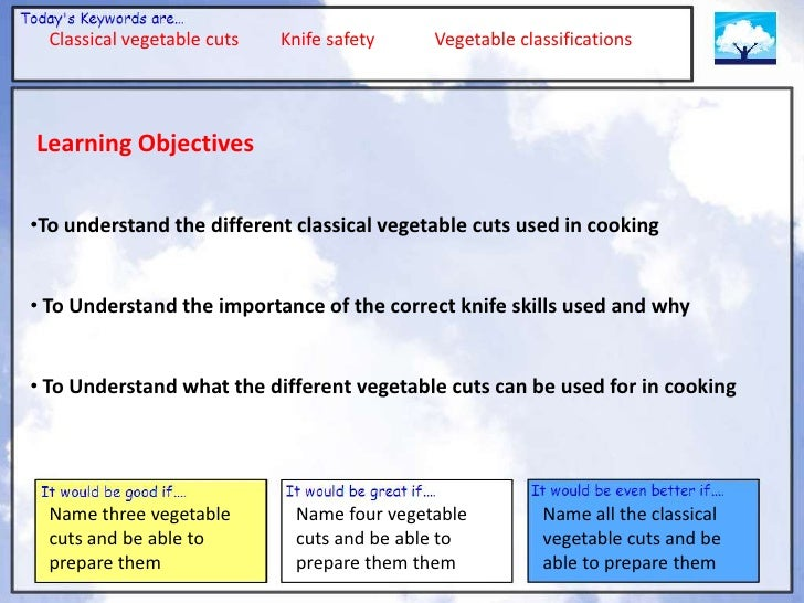 Classical vegetable cuts   Knife safety    Vegetable classificationsLearning Objectives•To understand the different classi...