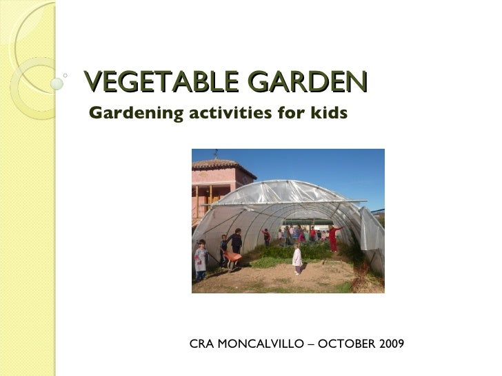 VEGETABLE GARDEN Gardening activities for kids CRA MONCALVILLO – OCTOBER 2009